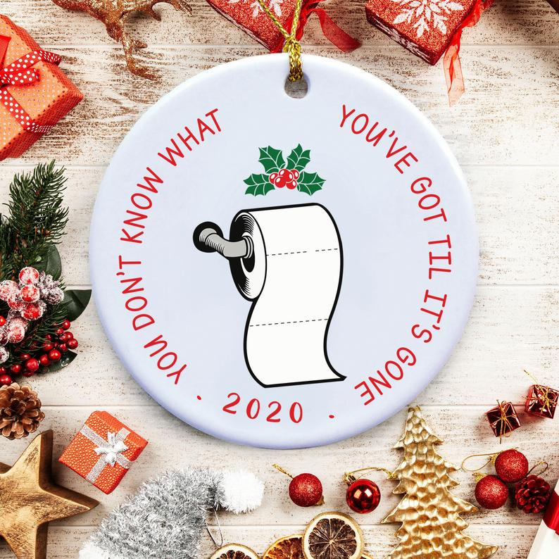 Don't Know What You've Got Til It's Gone Christmas Decoration Toilet Paper Ornaments Quarantine Ornament Personalized Gifts