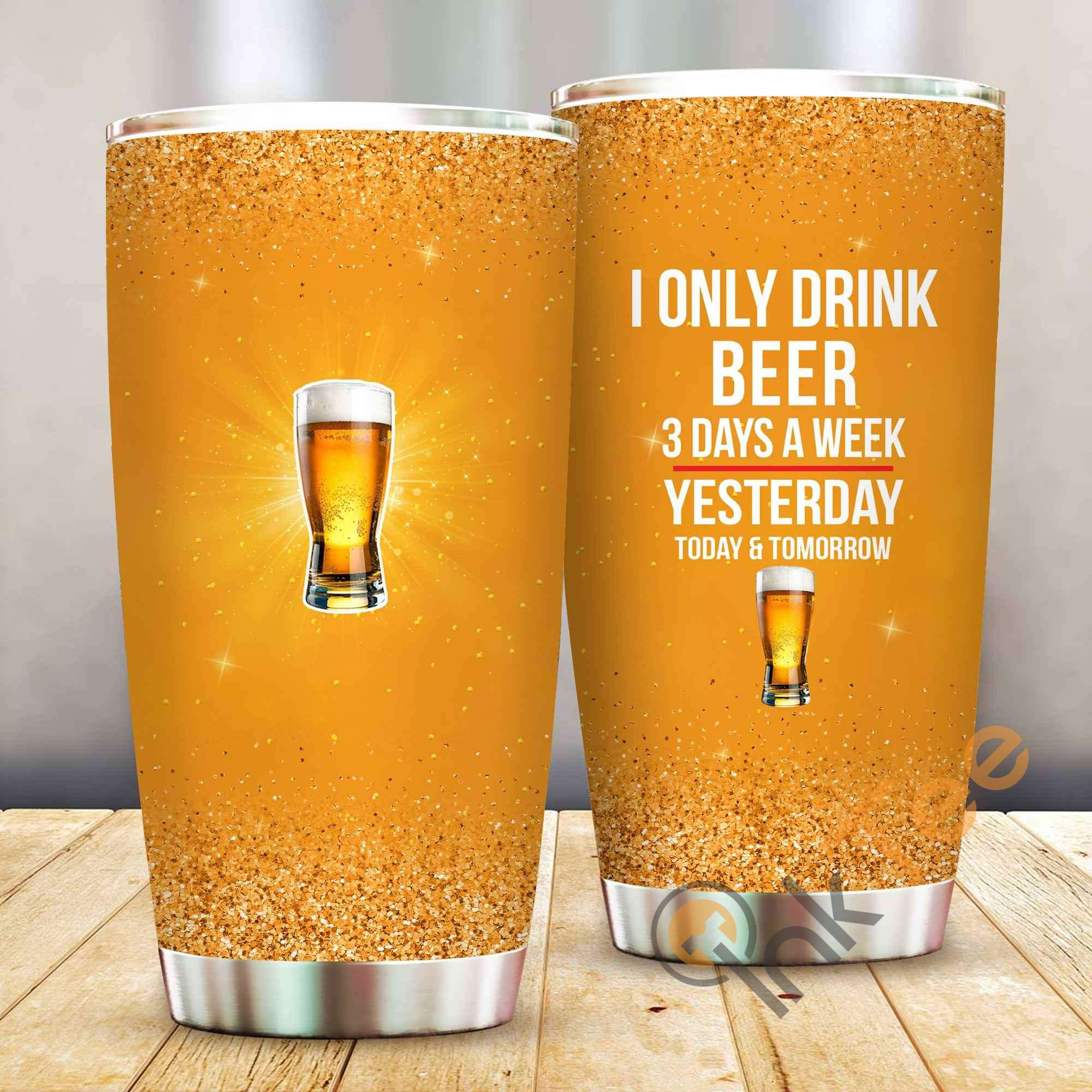 I Only Drink Beer 3 Days A Week Amazon Best Seller Sku 3930 Stainless Steel Tumbler