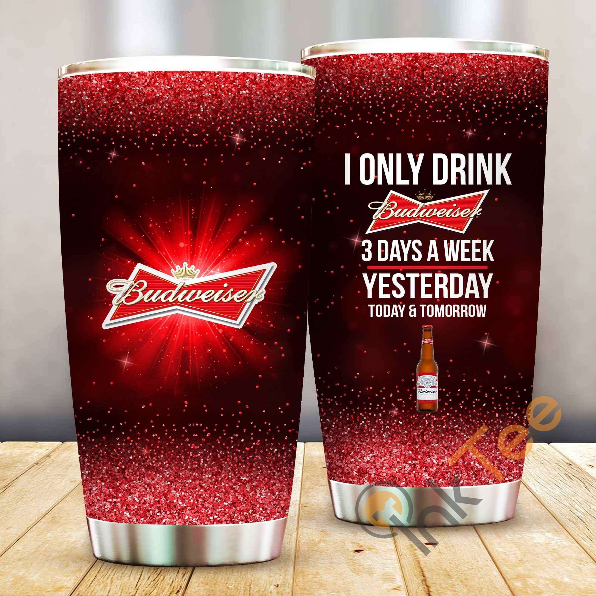 I Only Drink Budweiser 3 Days A Week Amazon Best Seller Sku 4070 Stainless Steel Tumbler
