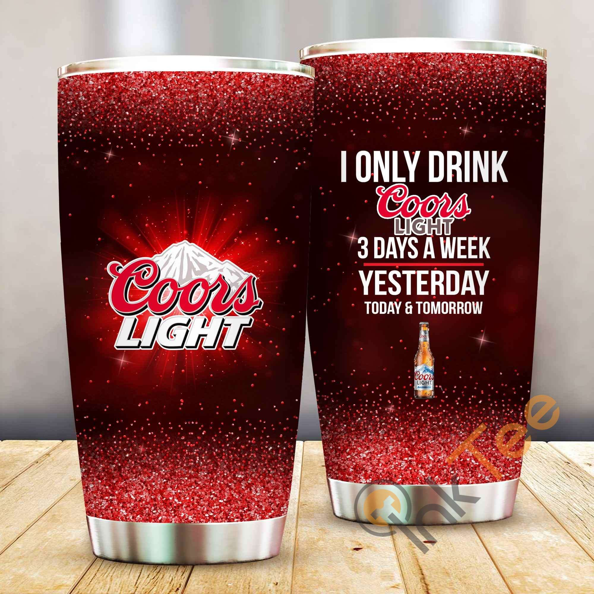 I Only Drink Coors Light 3 Days A Week Amazon Best Seller Sku 4047 Stainless Steel Tumbler