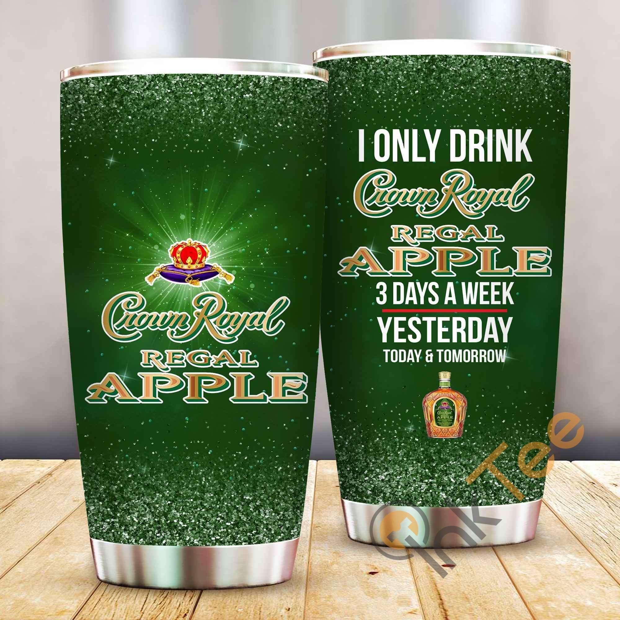 I Only Drink Crown Royal Regal Apple 3 Days A Week Amazon Best Seller Sku 4012 Stainless Steel Tumbler