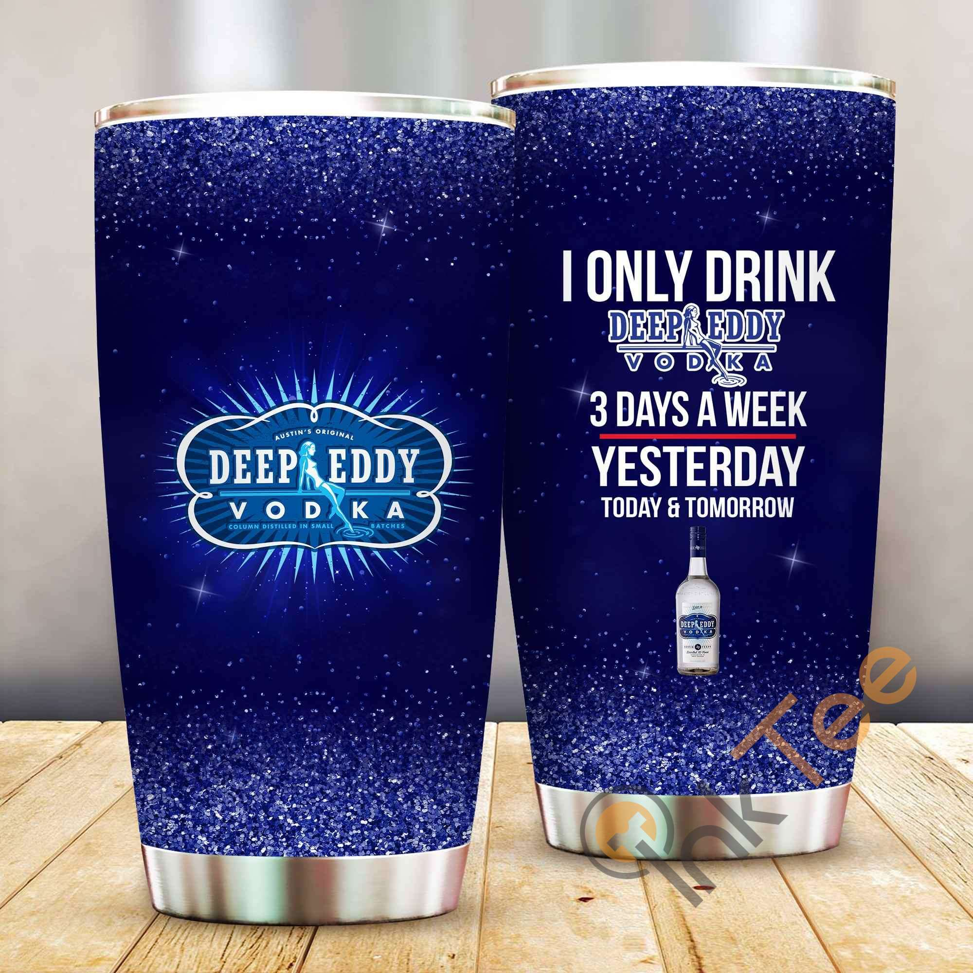 I Only Drink Deep Eddy Vodka 3 Days A Week Amazon Best Seller Sku 3999 Stainless Steel Tumbler