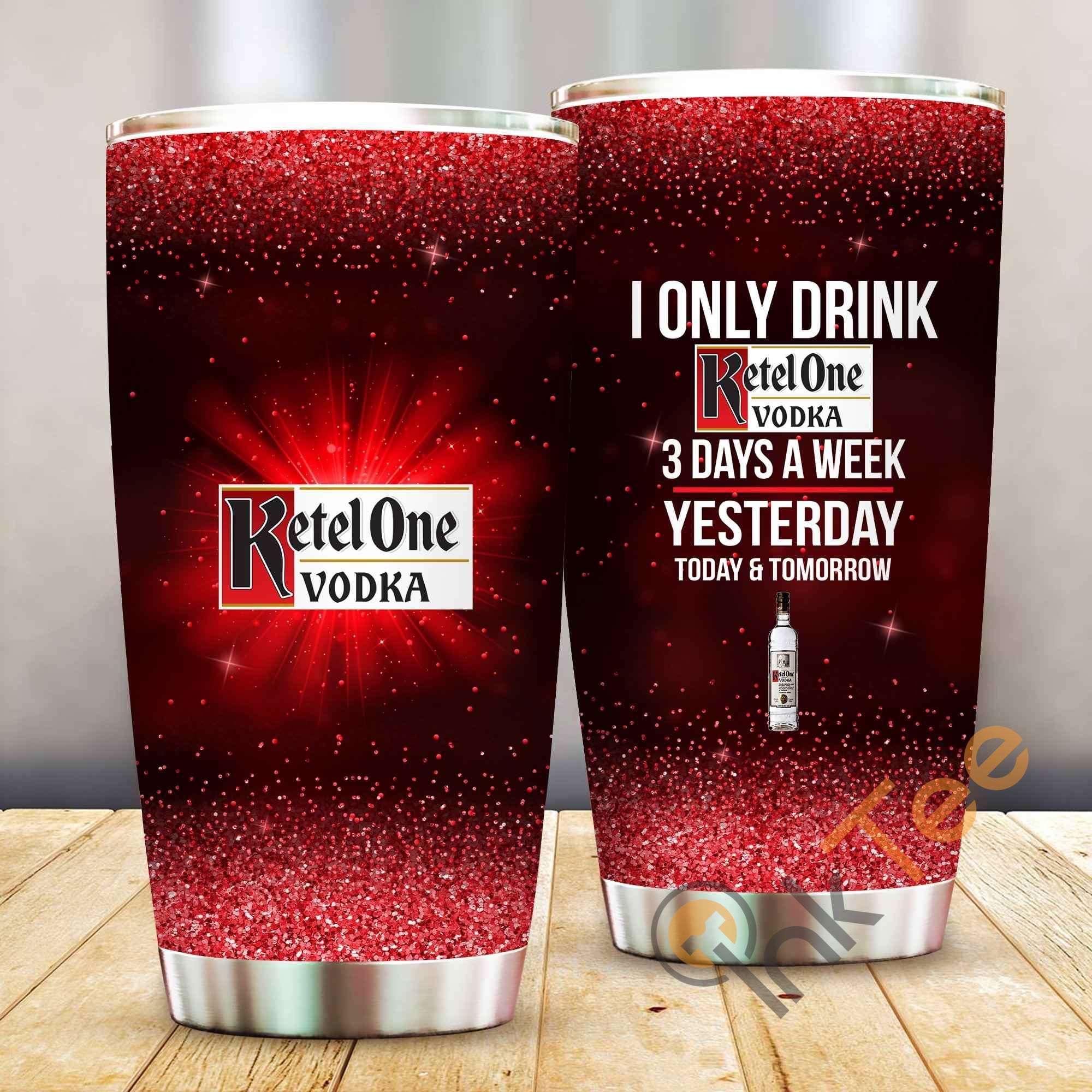 I Only Drink Ketel One Vodka 3 Days A Week Amazon Best Seller Sku 3981 Stainless Steel Tumbler