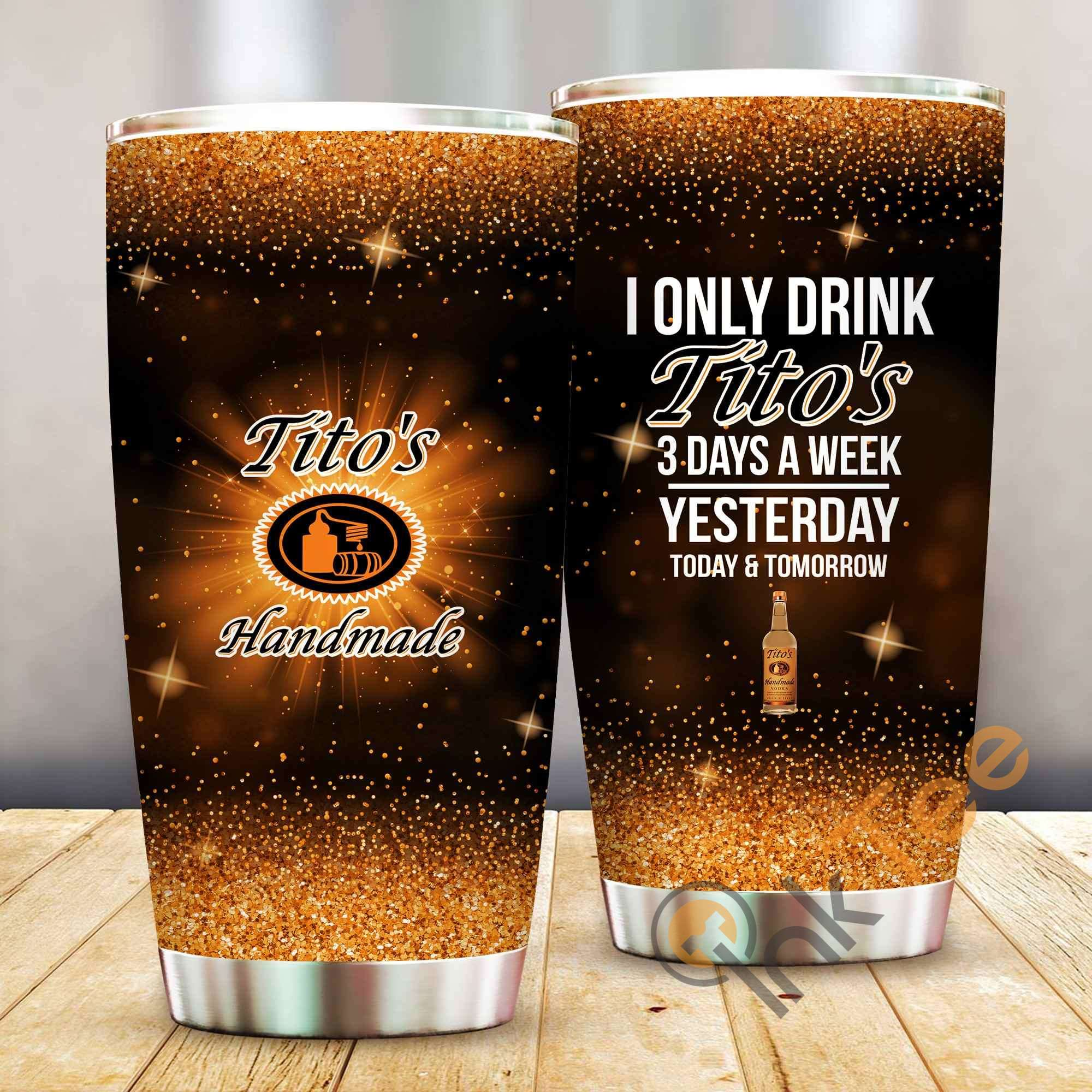 I Only Drink Tito's 3 Days A Week Amazon Best Seller Sku 4011 Stainless Steel Tumbler