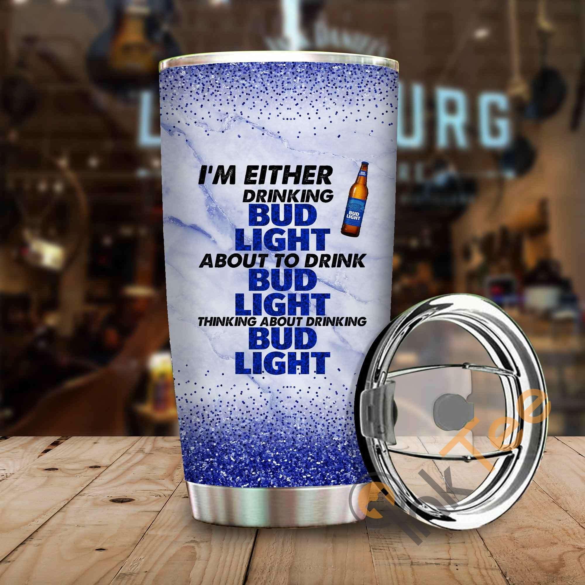 Im Either Drinking Bud Light Amazon Best Seller Sku 3966 Stainless Steel Tumbler