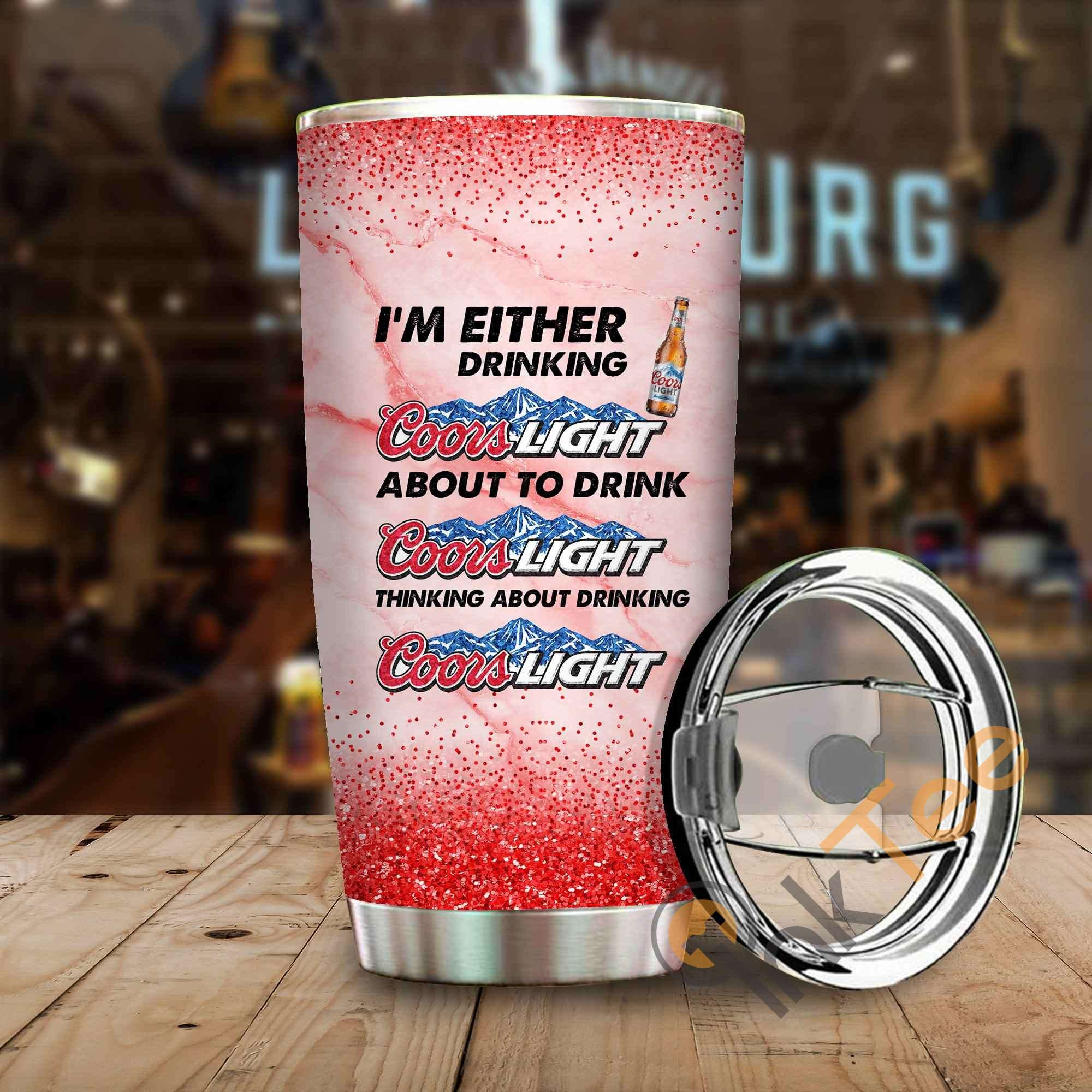 Im Either Drinking Coors Light Amazon Best Seller Sku 3901 Stainless Steel Tumbler