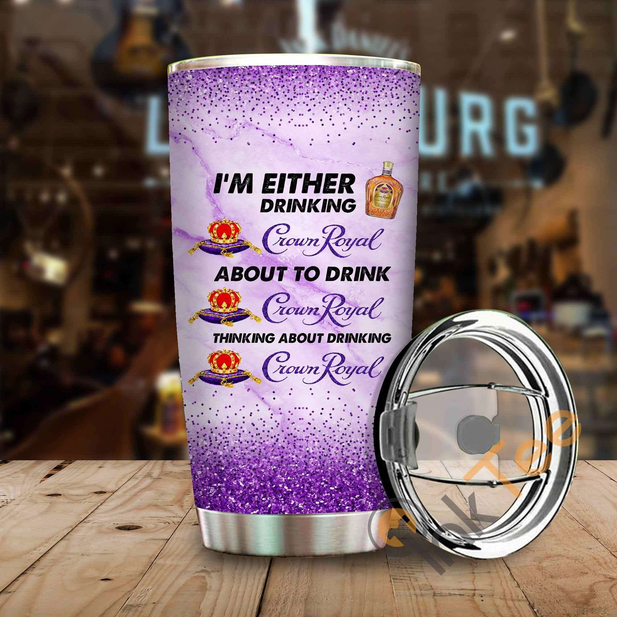 Im Either Drinking Crown Royal Amazon Best Seller Sku 3915 Stainless Steel Tumbler