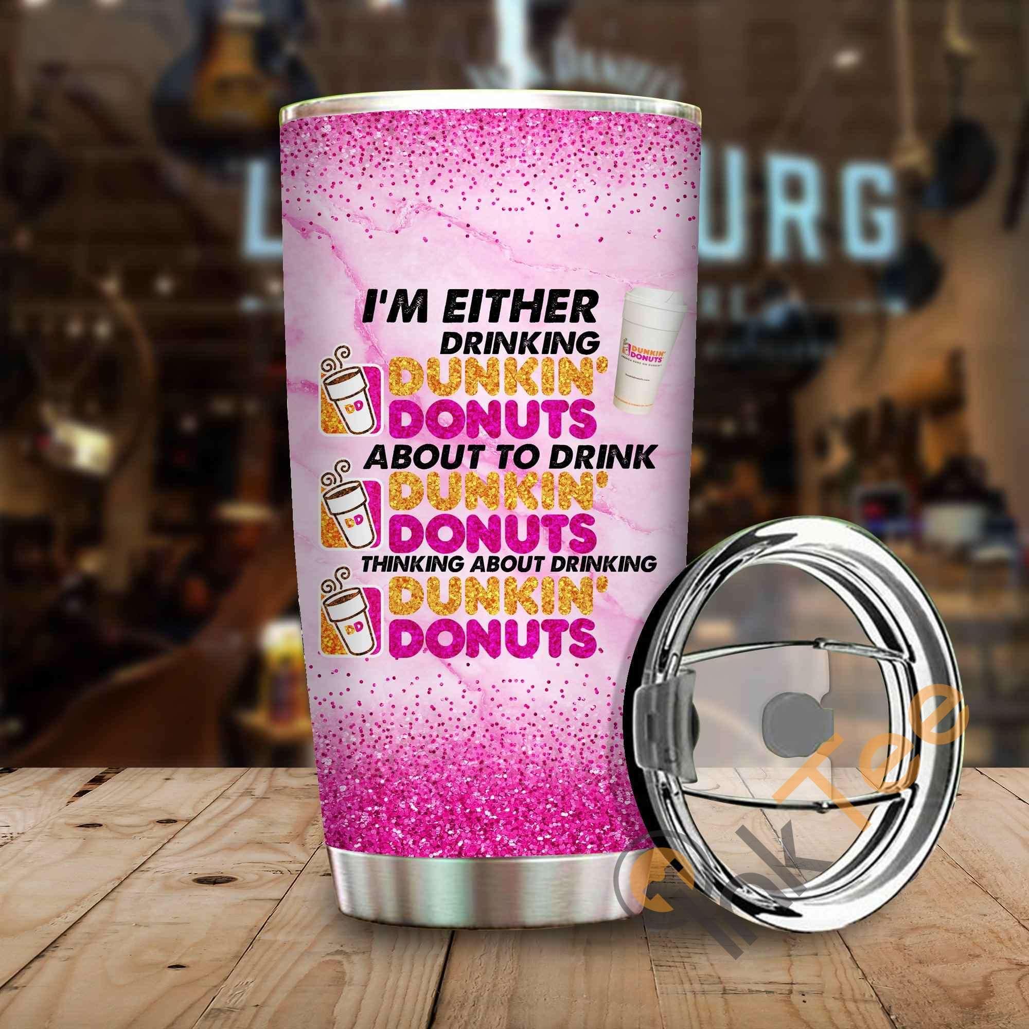 Im Either Drinking Dunkin Donut Amazon Best Seller Sku 3979 Stainless Steel Tumbler