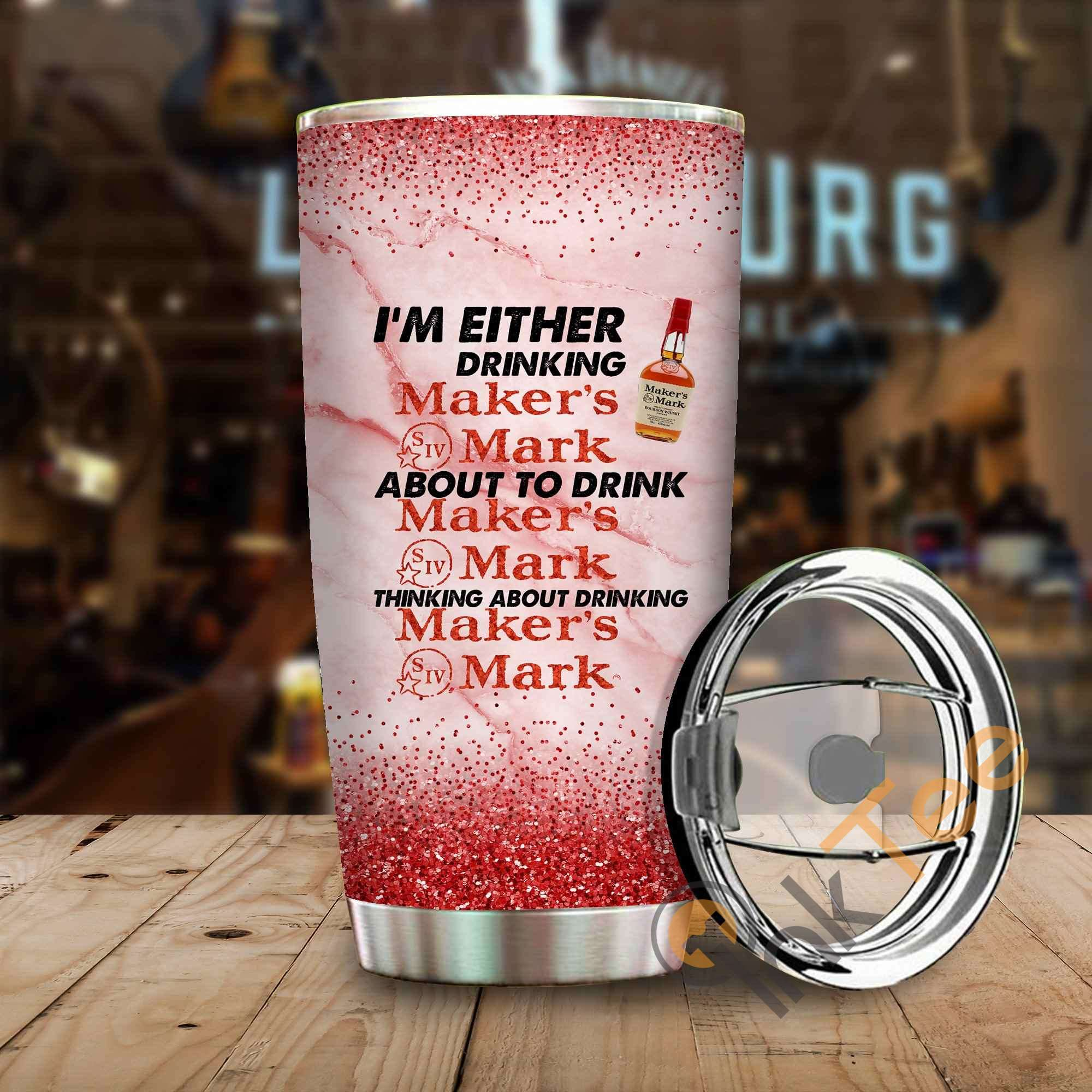 I'm Either Drinking Maker's Mark Amazon Best Seller Sku 3940 Stainless Steel Tumbler