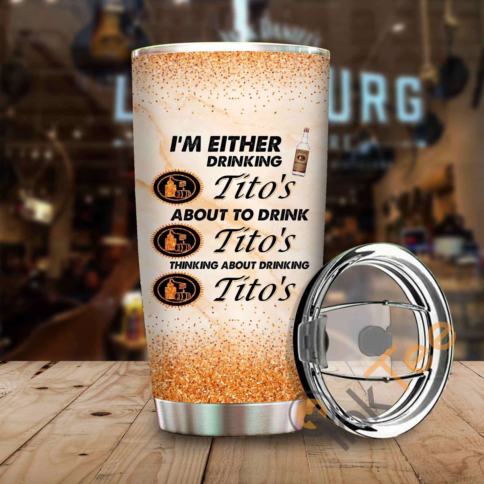 Im Either Drinking Tito's Amazon Best Seller Sku 4048 Stainless Steel Tumbler