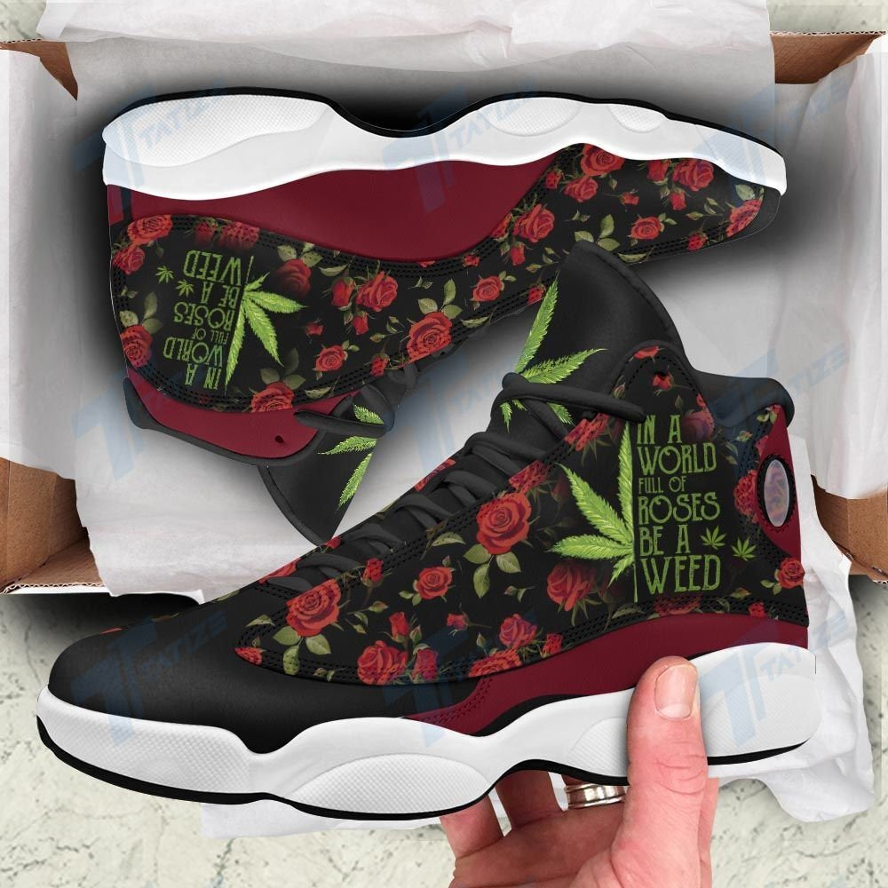 In A World Full Of Rose Be A Weed Air Jordan Shoes