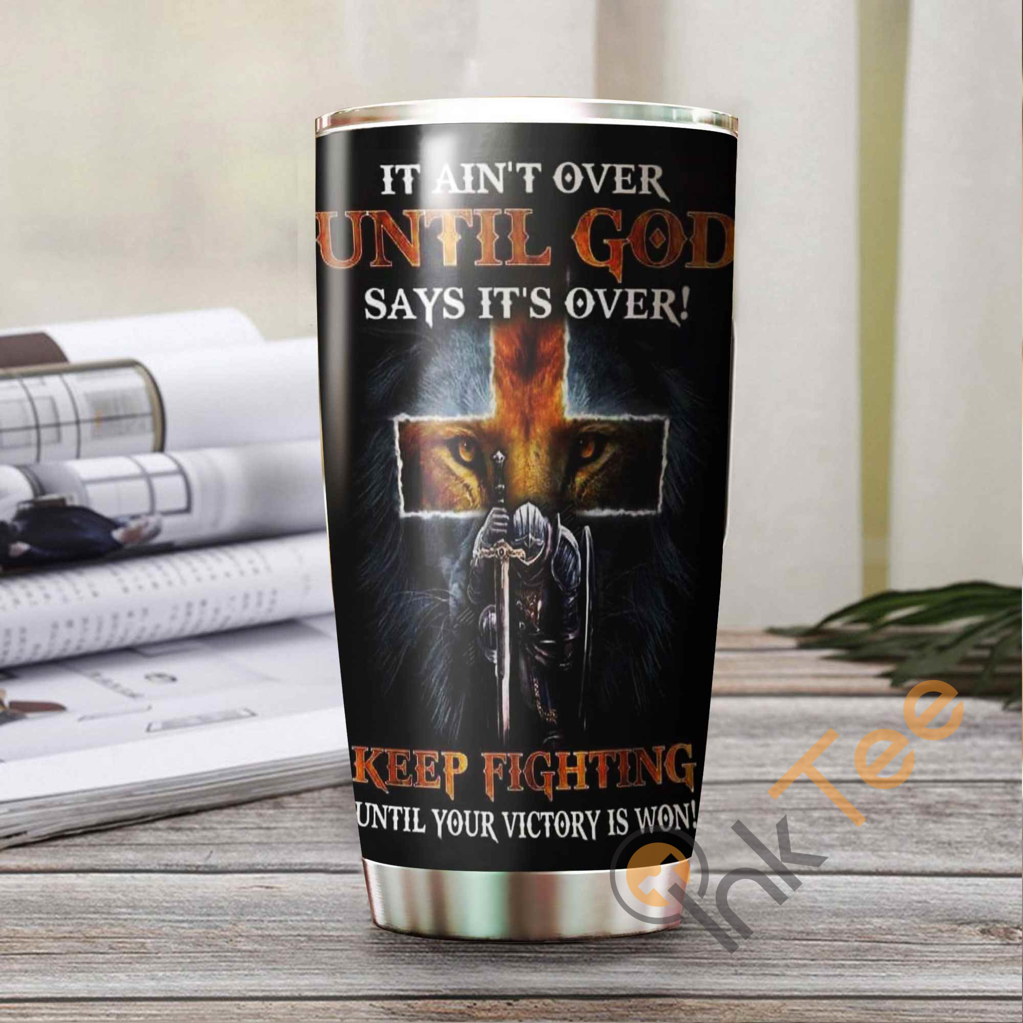 It Ain't Over Until God Keep Fighting Until Your Victory Is Won Amazon Best Seller Sku 2889 Stainless Steel Tumbler