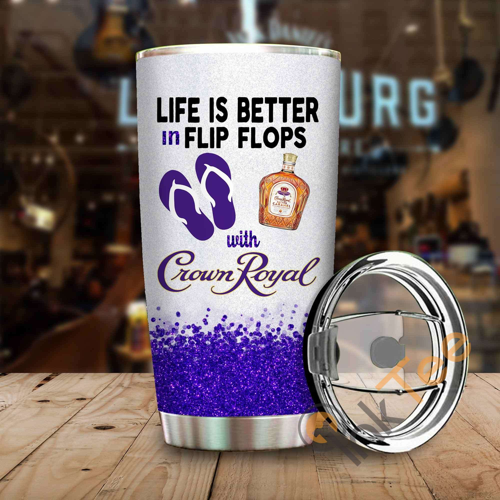 Life Is Better In Flip Flops With Crown Royal Amazon Best Seller Sku 4050 Stainless Steel Tumbler